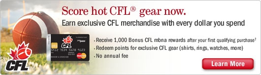 Score hot CFL gear now. Earn exclusive merchandise with every dollar you spend. Receive 1,000 Bonus CFL mbna rewards after your first qualifying purchase.  Redeem points for exclusive CFL gear (shirts, rings, watches, more). No annual fee. Learn More