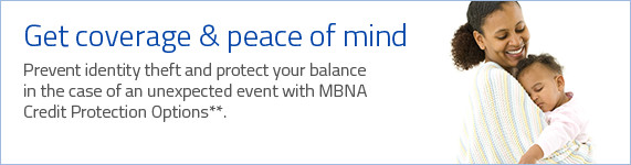 Prevent identity theft and protect your balance in the case of an unexpected event with MBNA Credit Protection Options**.